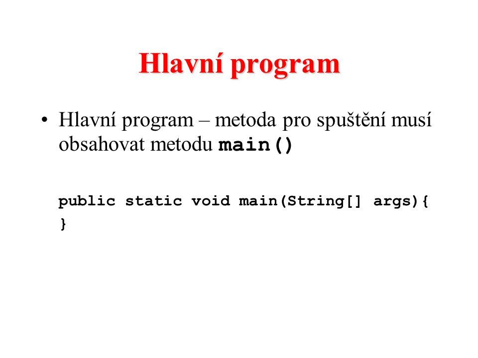 Hlavní program Hlavní program – metoda pro spuštění musí obsahovat metodu main() public static void main(String[] args){